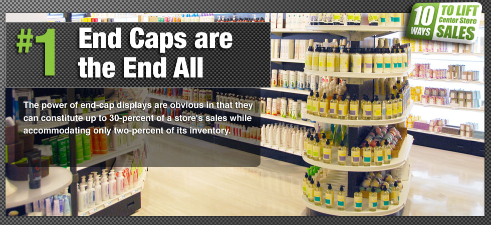The power of end-cap displays are obvious in that they can constitute up to 30-percent of a store's sales while accommodating only two-percent of its inventory.  By shortening and staggering aisles and incorporating modern display tools such as Y-Gondolas, curved shelving, pyramid and recessed shelving, highlight lighting, in-store marketing materials and mobile displays, retailers can easily double end-cap merchandising opportunities that account for a significant portion of its profits.