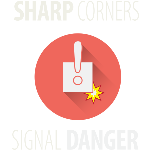 Sharp corners signal dangers