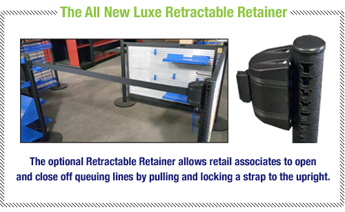 The optional Retractable Retainer allows retail associates to open and close off queuing lines by pulling and locking a strap to the upright.